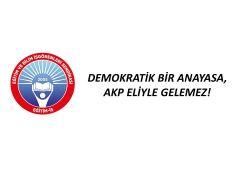 DEMOKRATİK BİR ANAYASA, AKP ELİYLE GELEMEZ!